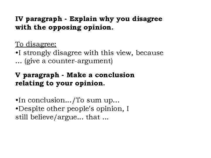 IV paragraph - Explain why you disagree with the opposing opinion. To disagree: •
