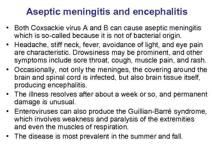 Aseptic meningitis and encephalitis • Both Coxsackie virus A and B can cause aseptic
