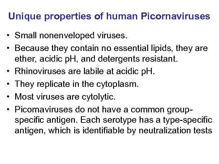 Unique properties of human Picornaviruses • Small nonenveloped viruses. • Because they contain no