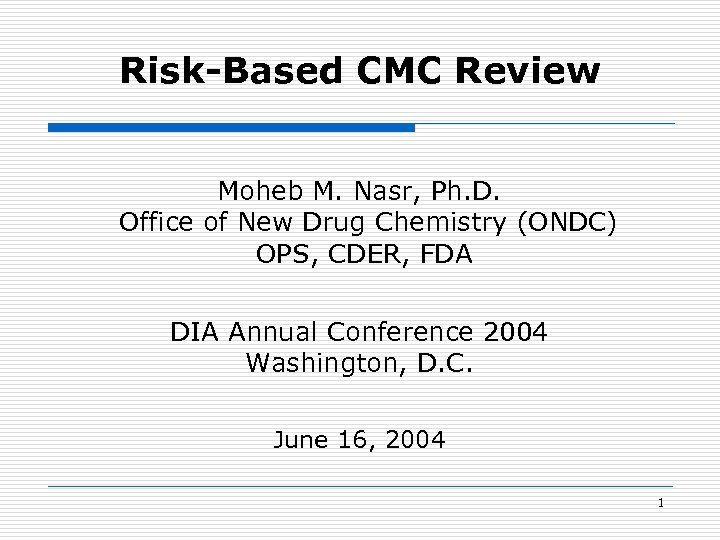 Risk-Based CMC Review Moheb M. Nasr, Ph. D. Office of New Drug Chemistry (ONDC)