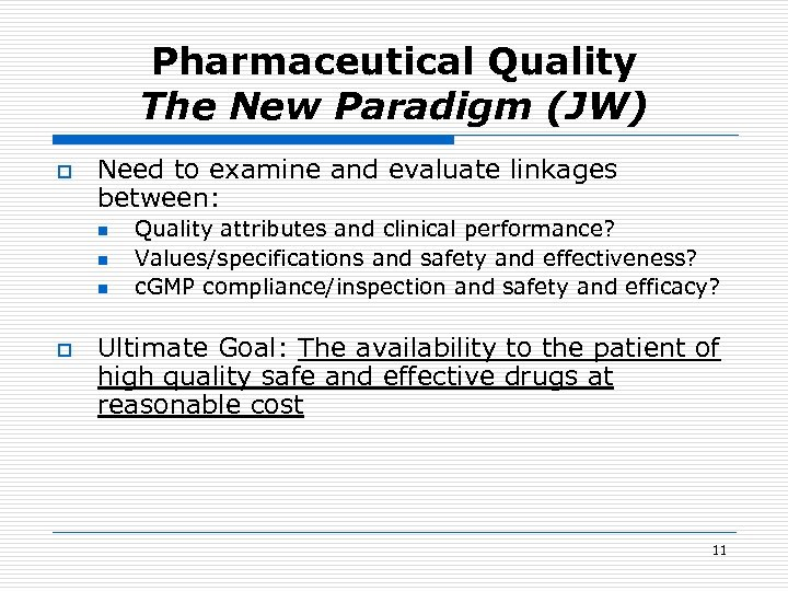 Pharmaceutical Quality The New Paradigm (JW) o Need to examine and evaluate linkages between: