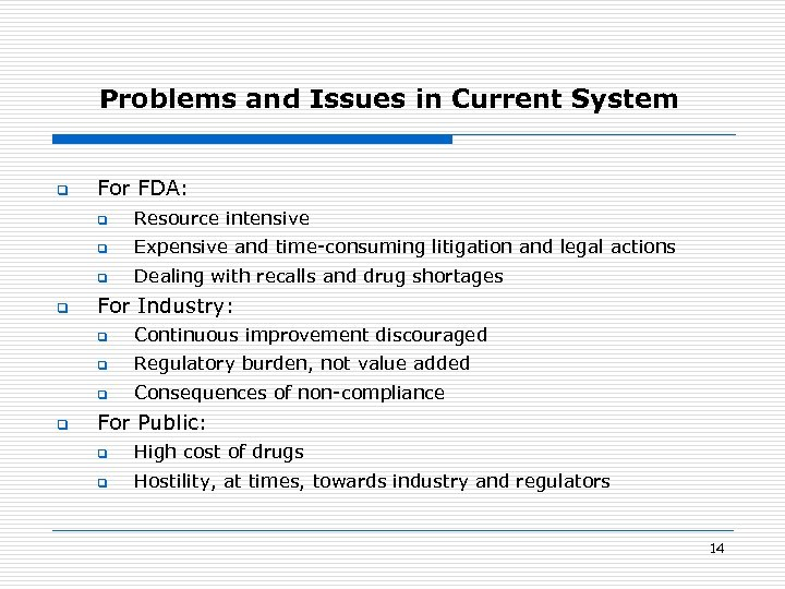 Problems and Issues in Current System q For FDA: q q Expensive and time-consuming