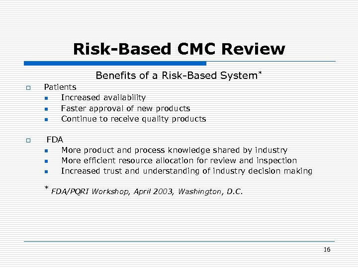 Risk-Based CMC Review Benefits of a Risk-Based System* o o Patients n Increased availability