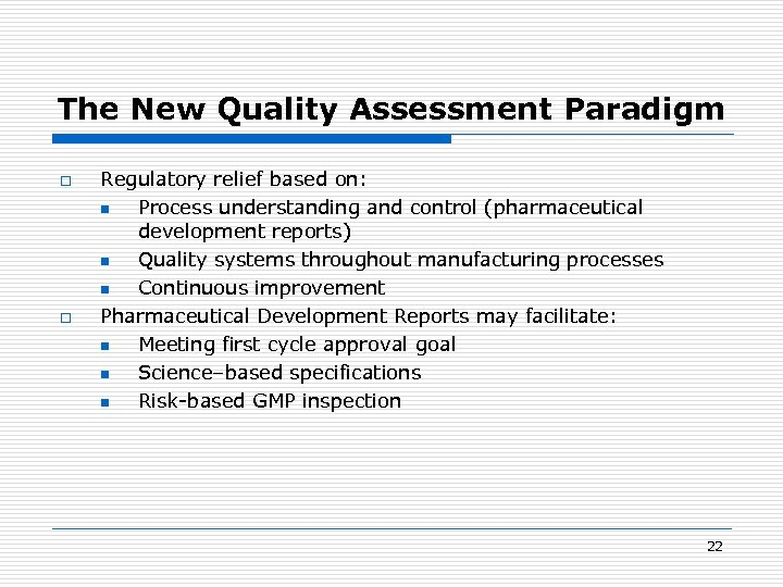 The New Quality Assessment Paradigm o o Regulatory relief based on: n Process understanding