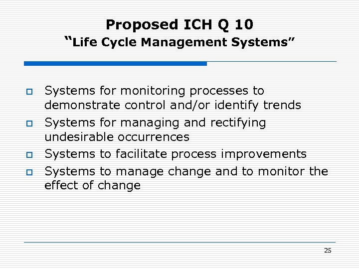 "Proposed ICH Q 10 ""Life Cycle Management Systems"" o o Systems for monitoring processes"