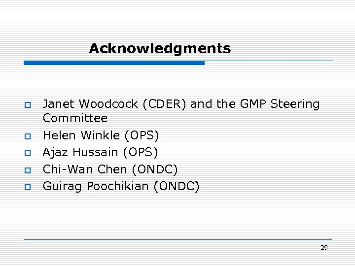 Acknowledgments o o o Janet Woodcock (CDER) and the GMP Steering Committee Helen Winkle