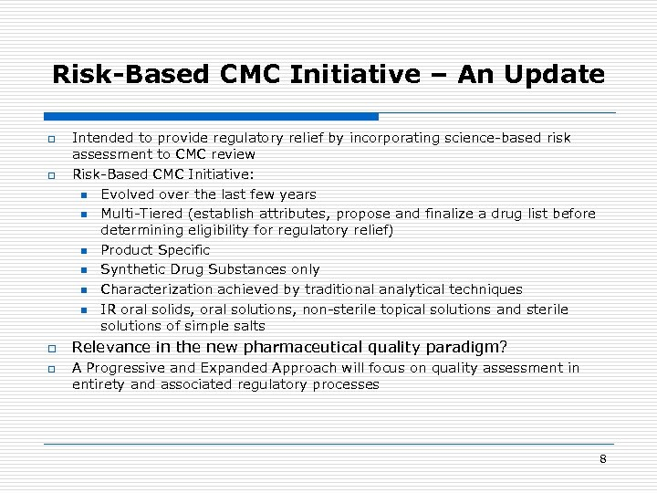 Risk-Based CMC Initiative – An Update o o Intended to provide regulatory relief by