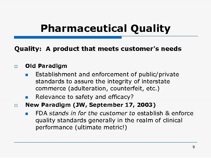 Pharmaceutical Quality: A product that meets customer's needs o Old Paradigm n n o