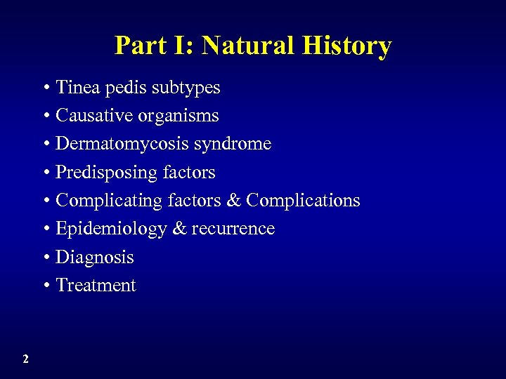 Part I: Natural History • Tinea pedis subtypes • Causative organisms • Dermatomycosis syndrome