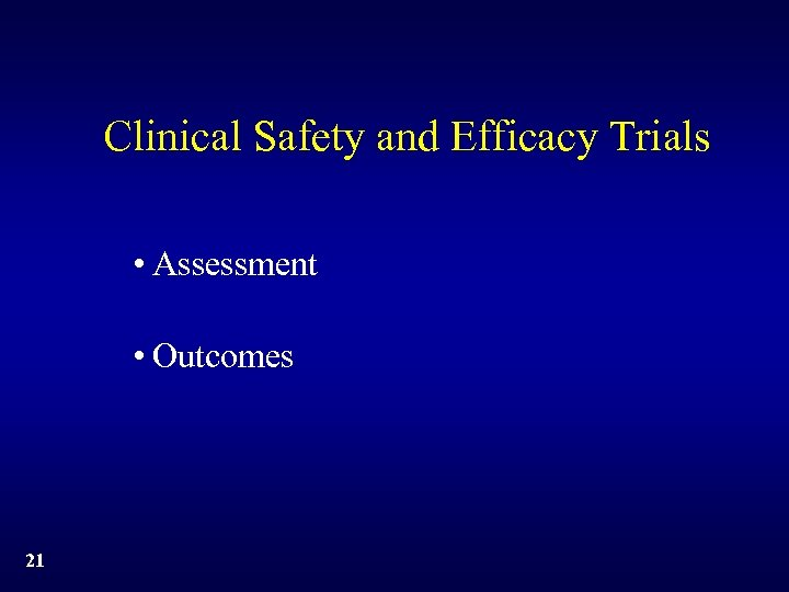 Clinical Safety and Efficacy Trials • Assessment • Outcomes 21