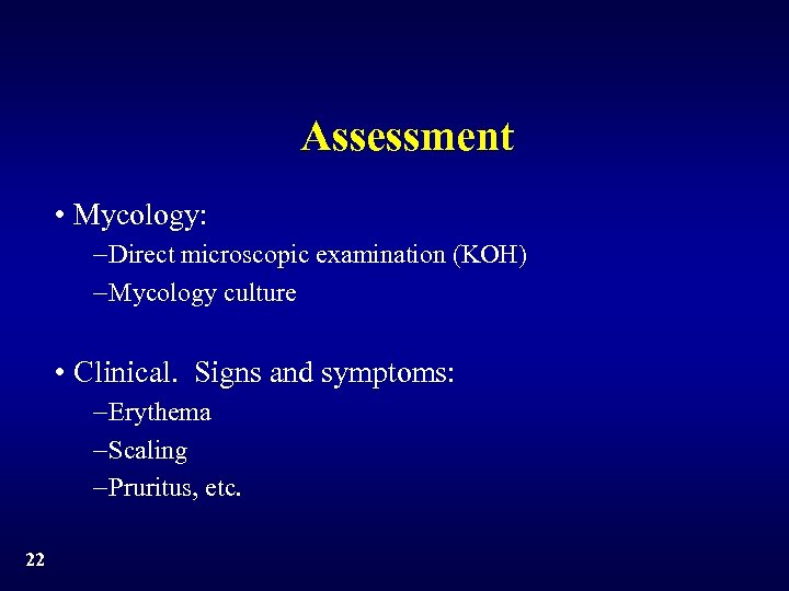 Assessment • Mycology: -Direct microscopic examination (KOH) -Mycology culture • Clinical. Signs and symptoms: