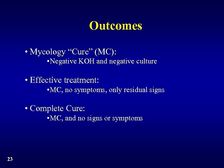 "Outcomes • Mycology ""Cure"" (MC): • Negative KOH and negative culture • Effective treatment:"