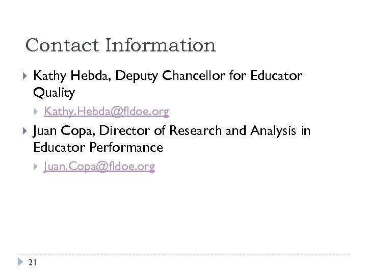 Contact Information Kathy Hebda, Deputy Chancellor for Educator Quality Kathy. Hebda@fldoe. org Juan Copa,