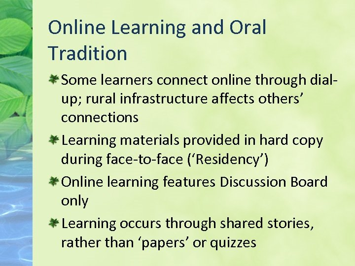 Online Learning and Oral Tradition Some learners connect online through dialup; rural infrastructure affects