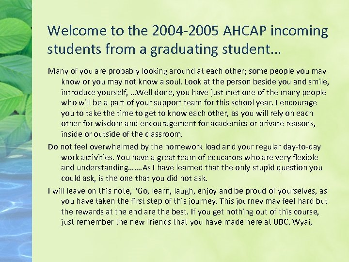 Welcome to the 2004 -2005 AHCAP incoming students from a graduating student… Many of