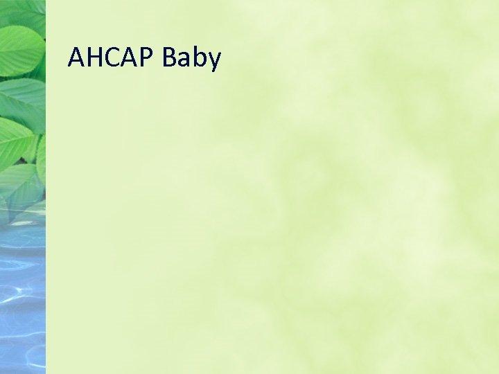 AHCAP Baby
