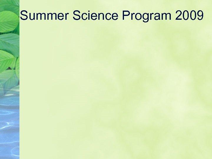 Summer Science Program 2009