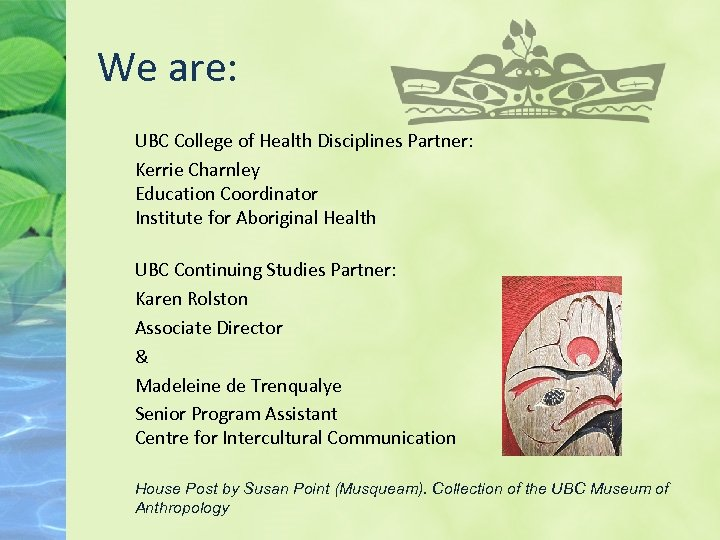 We are: UBC College of Health Disciplines Partner: Kerrie Charnley Education Coordinator Institute for