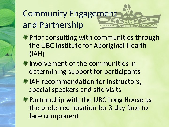 Community Engagement and Partnership Prior consulting with communities through the UBC Institute for Aboriginal
