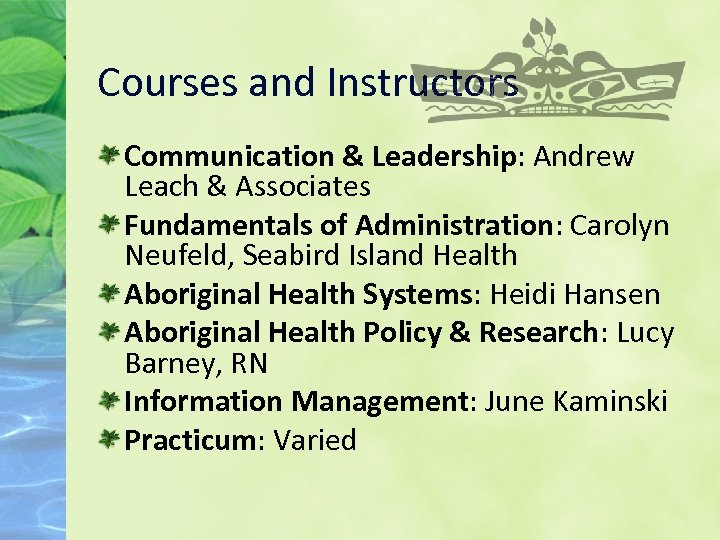 Courses and Instructors Communication & Leadership: Andrew Leach & Associates Fundamentals of Administration: Carolyn