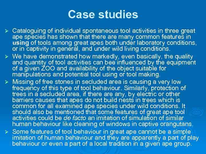 Case studies Cataloguing of individual spontaneous tool activities in three great ape species has