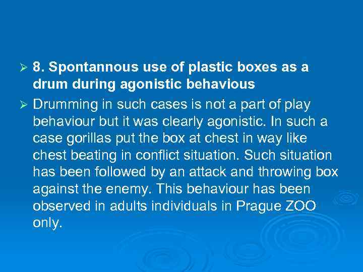 8. Spontannous use of plastic boxes as a drum during agonistic behavious Ø Drumming