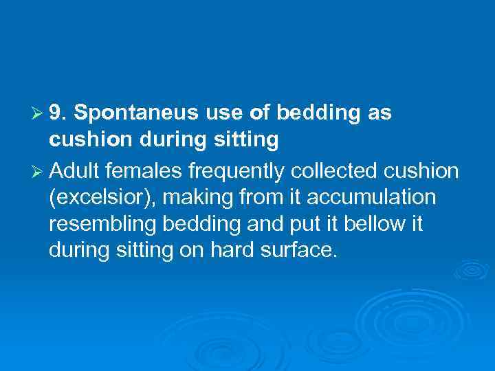 Ø 9. Spontaneus use of bedding as cushion during sitting Ø Adult females frequently