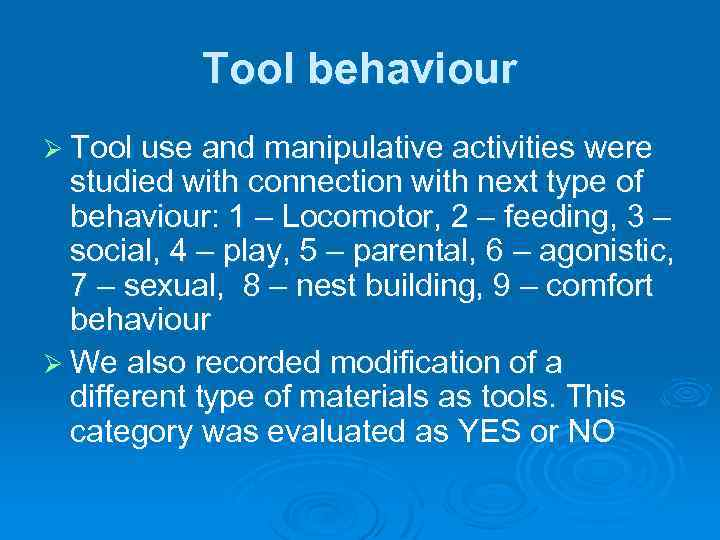 Tool behaviour Ø Tool use and manipulative activities were studied with connection with next