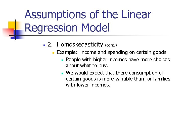 Assumptions of the Linear Regression Model n 2. Homoskedasticity n (cont. ) Example: income