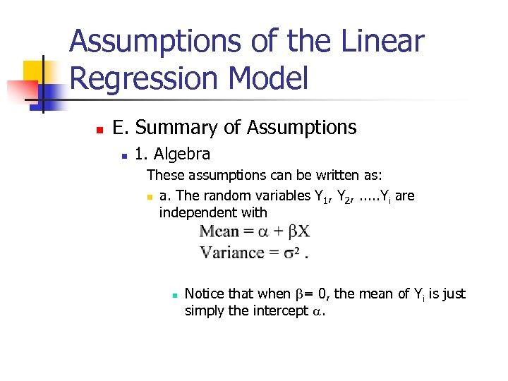 Assumptions of the Linear Regression Model n E. Summary of Assumptions n 1. Algebra
