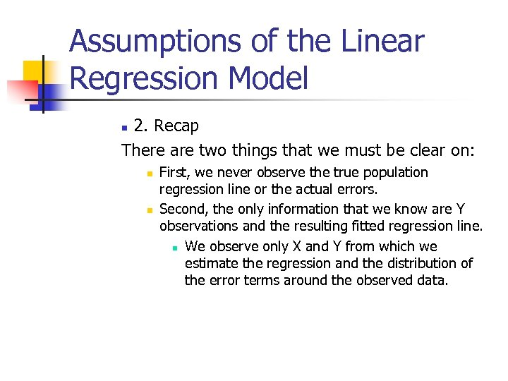 Assumptions of the Linear Regression Model 2. Recap There are two things that we