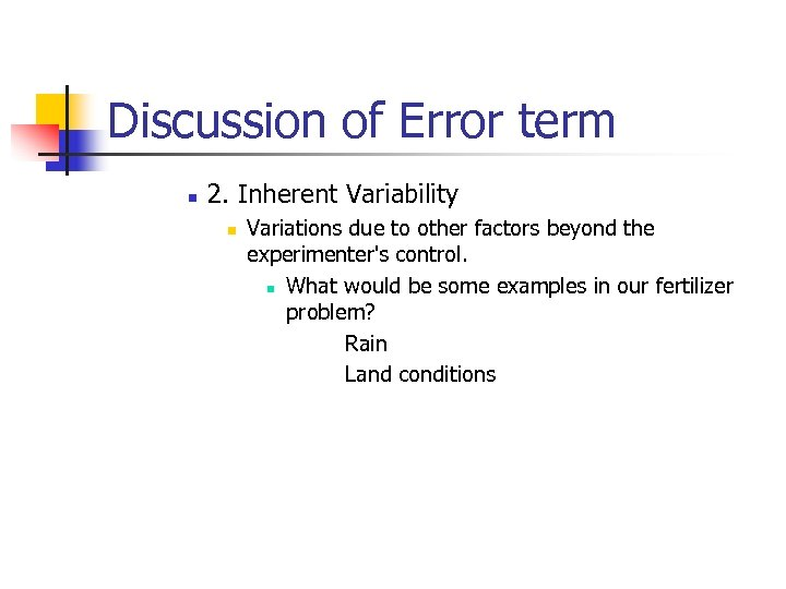 Discussion of Error term n 2. Inherent Variability n Variations due to other factors