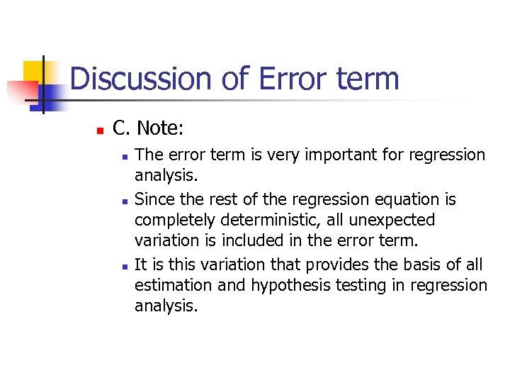 Discussion of Error term n C. Note: n n n The error term is