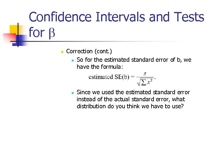 Confidence Intervals and Tests for b n Correction (cont. ) n So for the