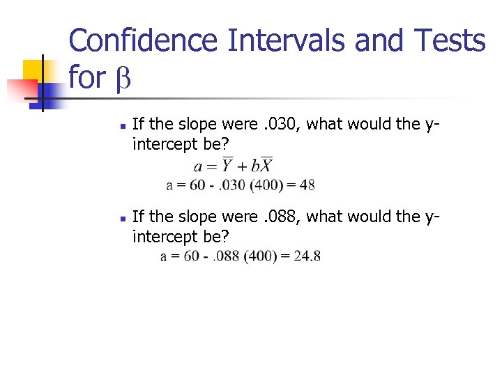 Confidence Intervals and Tests for b n n If the slope were. 030, what