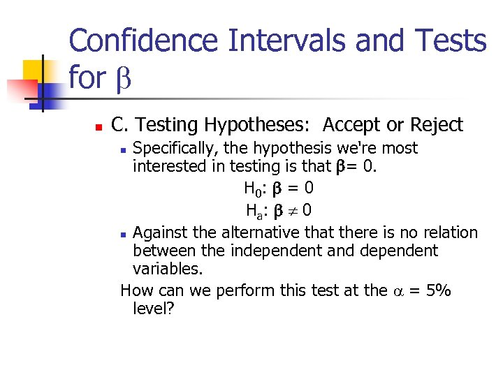 Confidence Intervals and Tests for b n C. Testing Hypotheses: Accept or Reject Specifically,