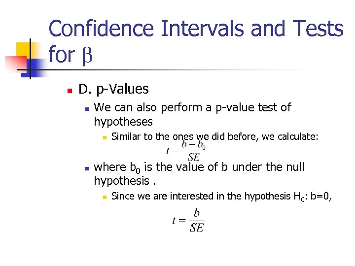 Confidence Intervals and Tests for b n D. p-Values n We can also perform