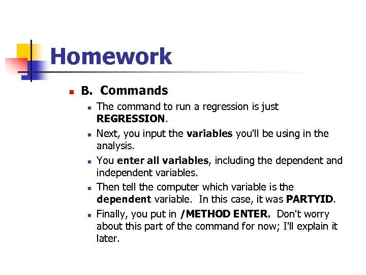 Homework n B. Commands n n n The command to run a regression is