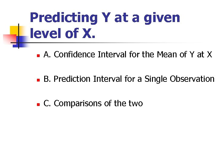 Predicting Y at a given level of X. n A. Confidence Interval for the