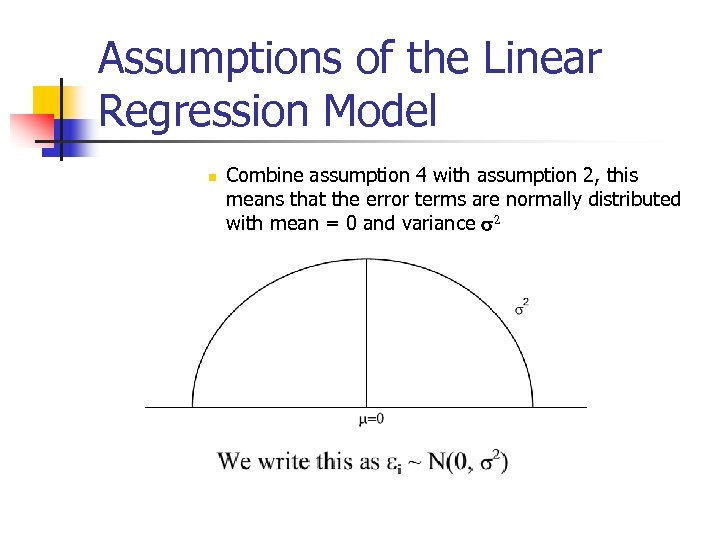 Assumptions of the Linear Regression Model n Combine assumption 4 with assumption 2, this