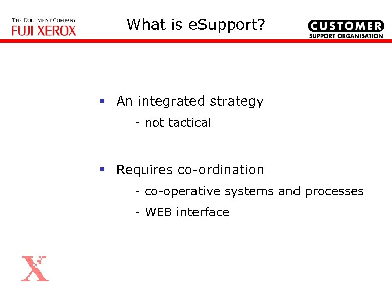 What is e. Support? § An integrated strategy - not tactical § Requires co-ordination