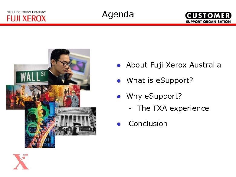 Agenda l About Fuji Xerox Australia l What is e. Support? l Why e.