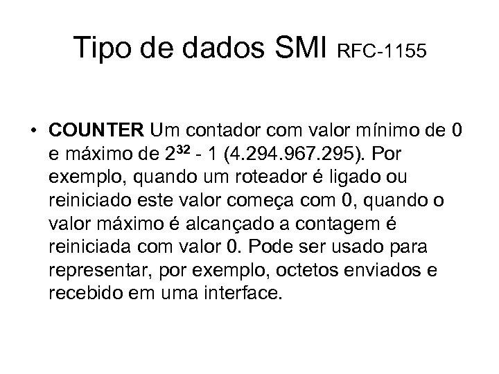 Tipo de dados SMI RFC-1155 • COUNTER Um contador com valor mínimo de 0