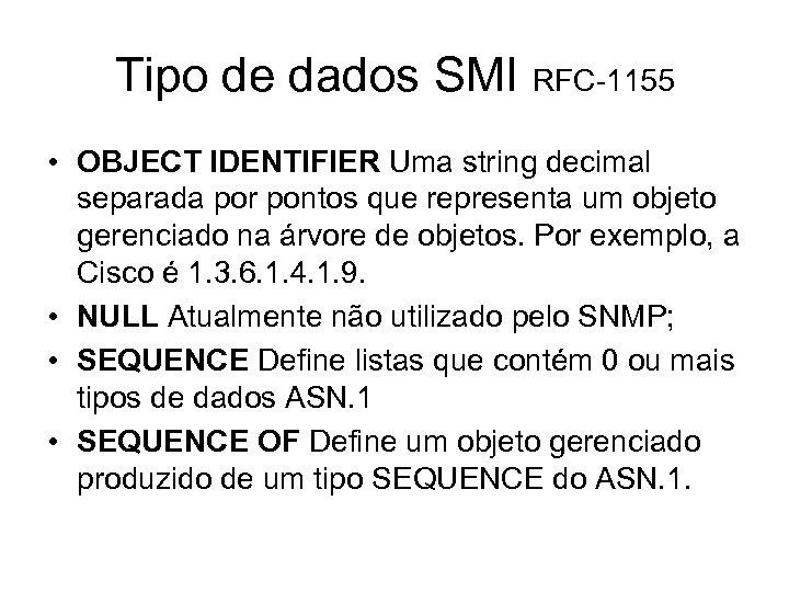 Tipo de dados SMI RFC-1155 • OBJECT IDENTIFIER Uma string decimal separada por pontos