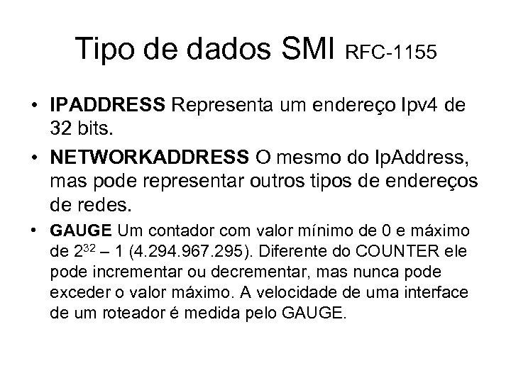 Tipo de dados SMI RFC-1155 • IPADDRESS Representa um endereço Ipv 4 de 32