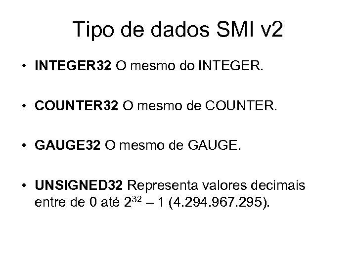 Tipo de dados SMI v 2 • INTEGER 32 O mesmo do INTEGER. •
