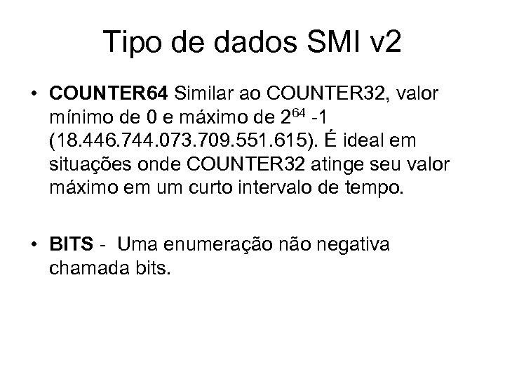 Tipo de dados SMI v 2 • COUNTER 64 Similar ao COUNTER 32, valor