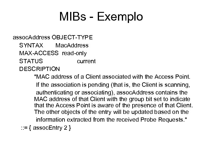 MIBs - Exemplo assoc. Address OBJECT-TYPE SYNTAX Mac. Address MAX-ACCESS read-only STATUS current DESCRIPTION
