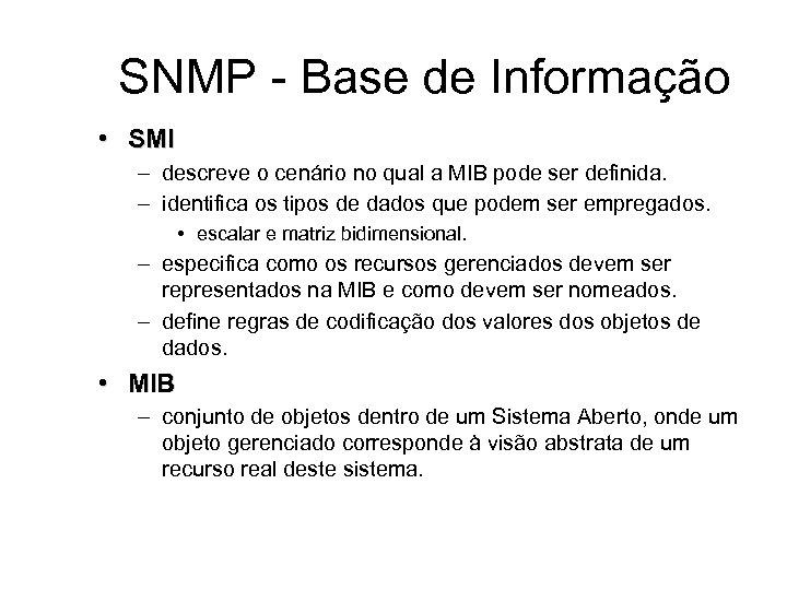 SNMP - Base de Informação • SMI – descreve o cenário no qual a