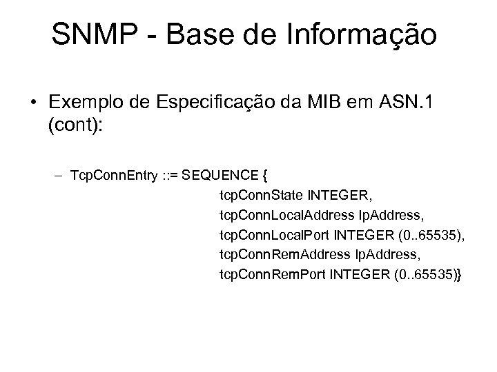 SNMP - Base de Informação • Exemplo de Especificação da MIB em ASN. 1